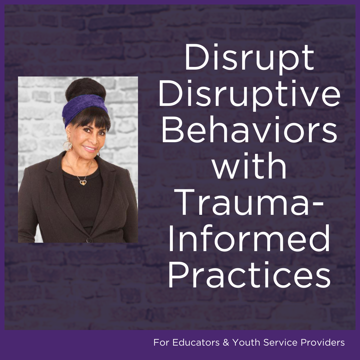 Disrupt Disruptive Behaviors With Trauma-Informed Practices
